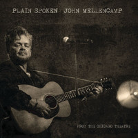 John Mellencamp - Plain Spoken - From The Chicago Theatre (Explicit)