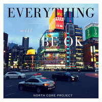 North Core Project - Everything Will Be Ok