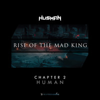 Husman - Rise Of The Mad King (Chapter 2 - Human)