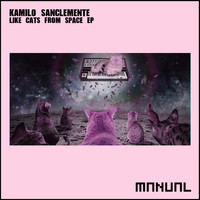 Kamilo Sanclemente - Like Cats From Space EP