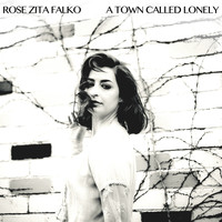 Rose Zita Falko / - A Town Called Lonely