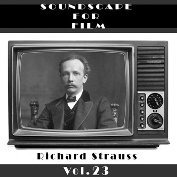 Richard Strauss - Classical SoundScapes For Film Vol. 23