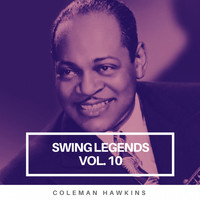Coleman Hawkins - Swing Legends Vol.10