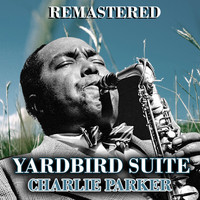 Charlie Parker - Yardbird Suite (Remastered)