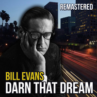 Bill Evans - Darn That Dream (Remastered)