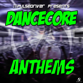 Pulsedriver - Dancecore Anthems (Pulsedriver Presents)