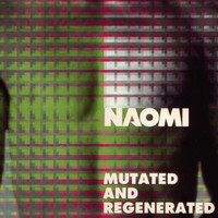 Naomi - Mutated & Regenerated