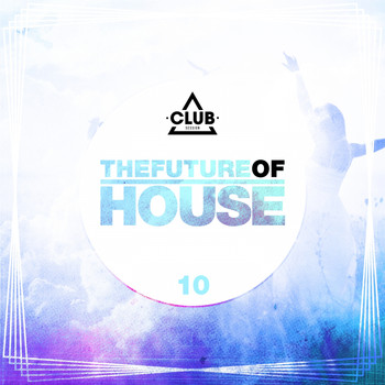 Various Artists - The Future of House, Vol. 10
