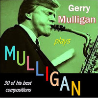 Gerry Mulligan - Gerry Mulligan Plays Mulligan (30 of His Best Compositions)
