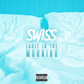 Swiss - Early In The Morning (Explicit)