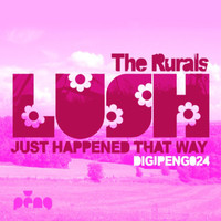 The Rurals - Lush (Just Happened That Way)