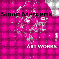 Sinan Mercenk - Art Works
