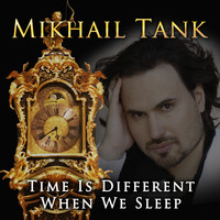 Mikhail Tank - Time is Different When We Sleep