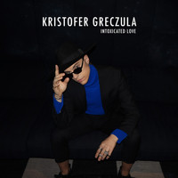 Kristofer Greczula - Intoxicated Love