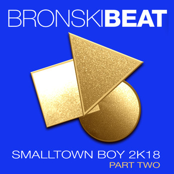 Bronski Beat - Smalltown Boy 2k18 Part 2 - EP