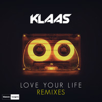Klaas - Love Your Life (Remixes)