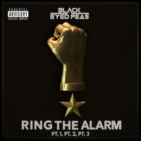 The Black Eyed Peas - RING THE ALARM pt.1, pt.2, pt.3 (Explicit)