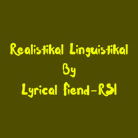 Lyrical Fiend-RSI - Realistikal Linguistikal (Explicit)