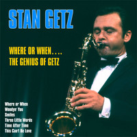 Stan Getz - Where Or When….The Genius of Getz