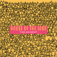 The Moment / - House Of The Lord