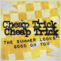 Cheap Trick - The Summer Looks Good On You