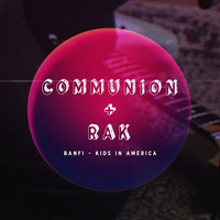 Banfi - Kids In America (Communion + RAK Session)
