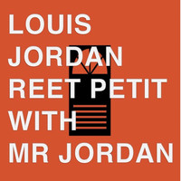 LOUIS JORDAN - Reet Petite With Mr. Jordan