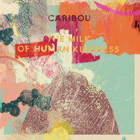 Caribou - The Milk of Human Kindness