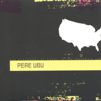 Pere Ubu - The Geography of Sound in the Magnetic Age