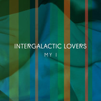 Intergalactic Lovers - My I