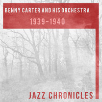 Benny Carter And His Orchestra - 1939 - 1940 (Live)