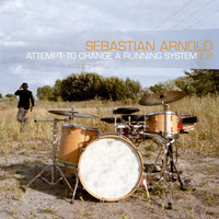 Sebastian Arnold - Attempt to Change a Running System E.P.