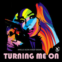 Arielle Alexa, Busy Signal - Turning Me On