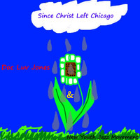 Doc Luv Jones - Since Christ Left Chicago (feat. New Youth Jazz Movement)