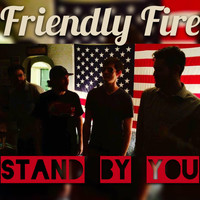 Friendly Fire - Stand by You