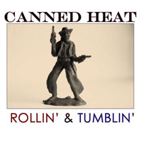 Canned Heat - Rollin' & Tumblin'
