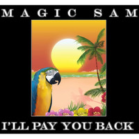 Magic Sam - I'll Pay You Back