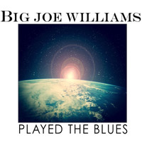 Big Joe Williams - Big Joe Williams Played The Blues