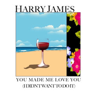 Harry James - You Made Me Love You (I Didn't Want to Do It)