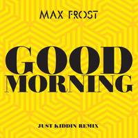 Max Frost - Good Morning (Just Kiddin Remix)