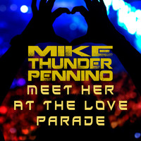 "Mike ""Thunder"" Pennino - Meet Her at the Love Parade"
