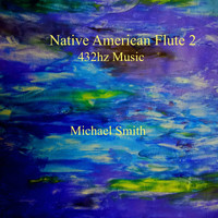 Michael Smith - Native American Flute 2 432hz Music