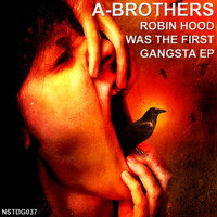 A-Brothers - Robin Hood Was the First Gangsta EP
