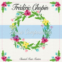 Frédéric Chopin - Classic Compositions (Classical Music Masters) (Classical Music Masters)
