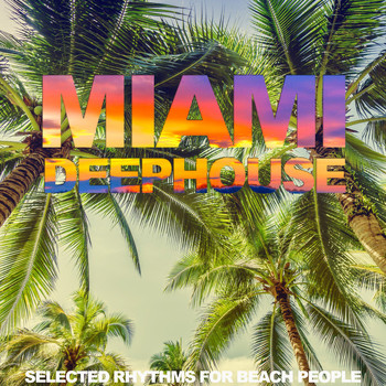 Various Artists - Miami Deep House (Selected Rhythms for Beach People)