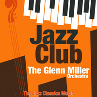 The Glenn Miller Orchestra - Jazz Club (The Jazz Classics Music)