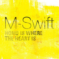 M-Swift - Home Is Where the Heart Is