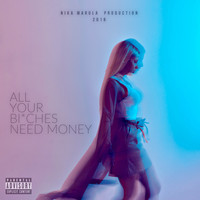 Nika - All Your Bitches Need Money (Explicit)