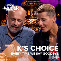 K's Choice - Every Time We Say Goodbye