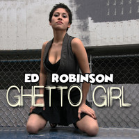 Ed Robinson - Ghetto Girl
